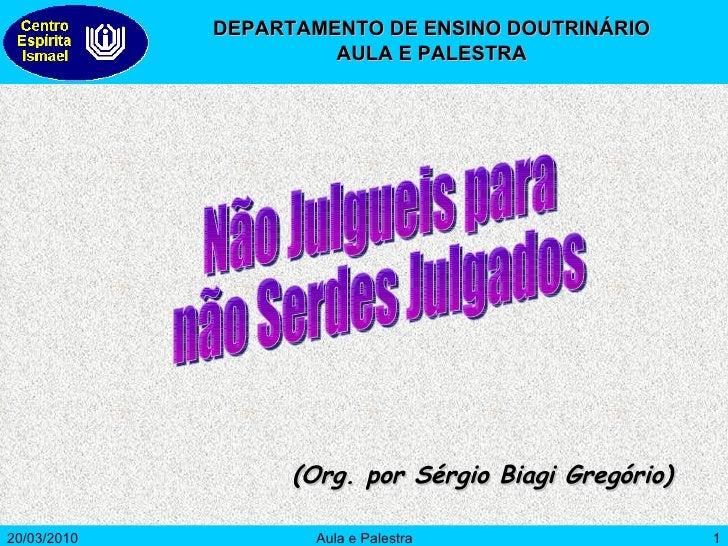 (Org. por Sérgio Biagi Gregório) Não Julgueis para não Serdes Julgados DEPARTAMENTO DE ENSINO DOUTRINÁRIO AULA E PALESTRA