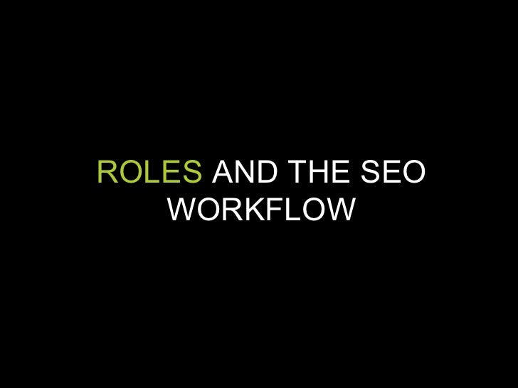 ROLES  AND THE SEO WORKFLOW