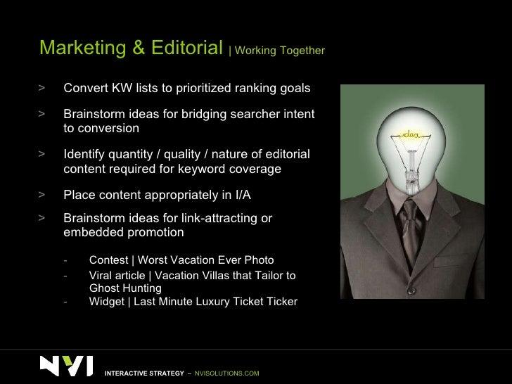Marketing & Editorial    Working Together <ul><li>Convert KW lists to prioritized ranking goals </li></ul><ul><li>Brainsto...