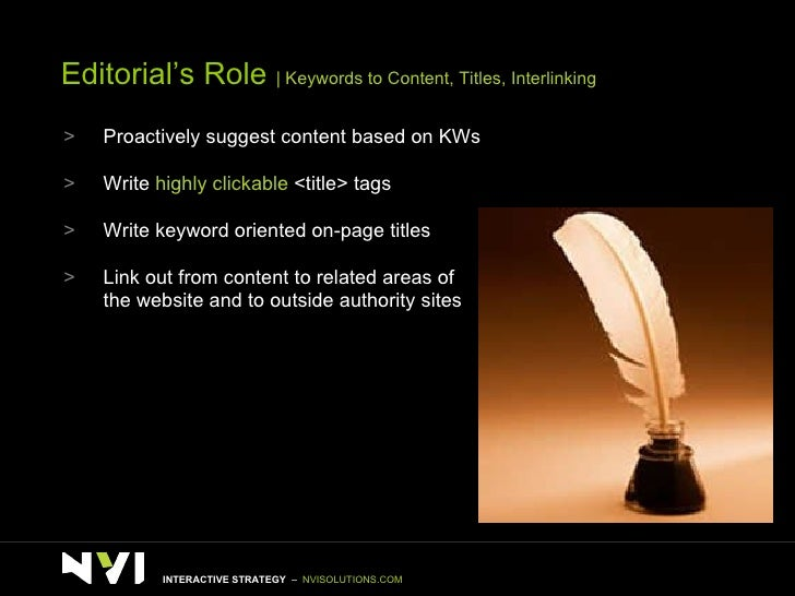 Editorial's Role    Keywords to Content, Titles, Interlinking <ul><li>Proactively suggest content based on KWs </li></ul><...