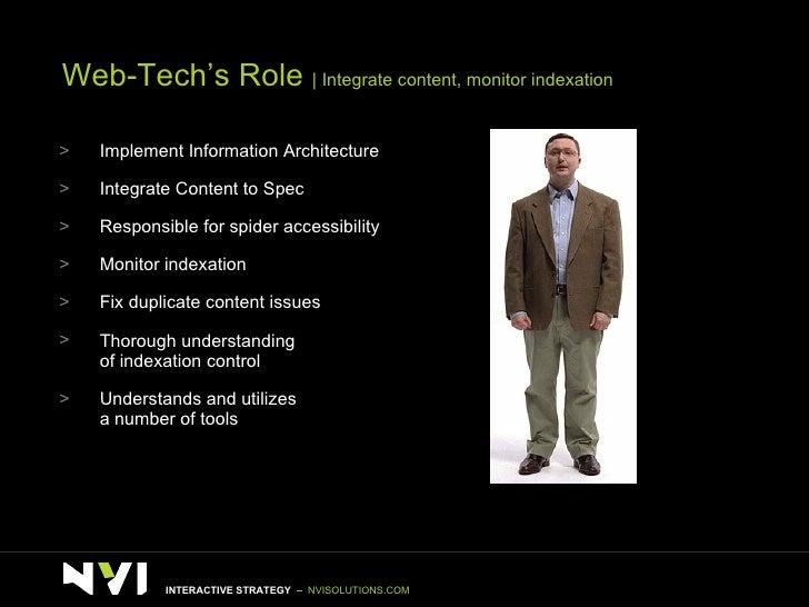 Web-Tech's Role    Integrate content, monitor indexation <ul><li>Implement Information Architecture </li></ul><ul><li>Inte...