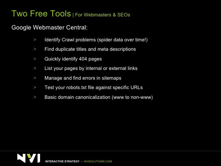 <ul><li>Two Free Tools    For Webmasters & SEOs </li></ul><ul><li>Google Webmaster Central: </li></ul><ul><ul><ul><li>Iden...