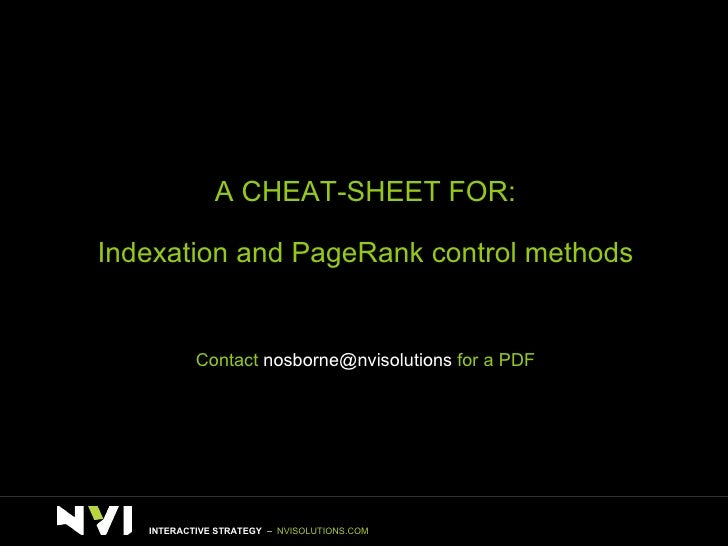 A CHEAT-SHEET FOR: Indexation and PageRank control methods Contact  [email_address]  for a PDF INTERACTIVE STRATEGY  –  NV...