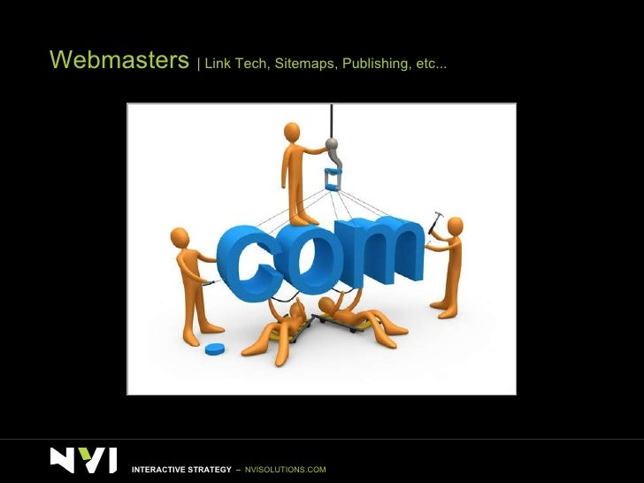 Webmasters    Link Tech, Sitemaps, Publishing, etc... INTERACTIVE STRATEGY  –  NVISOLUTIONS.COM
