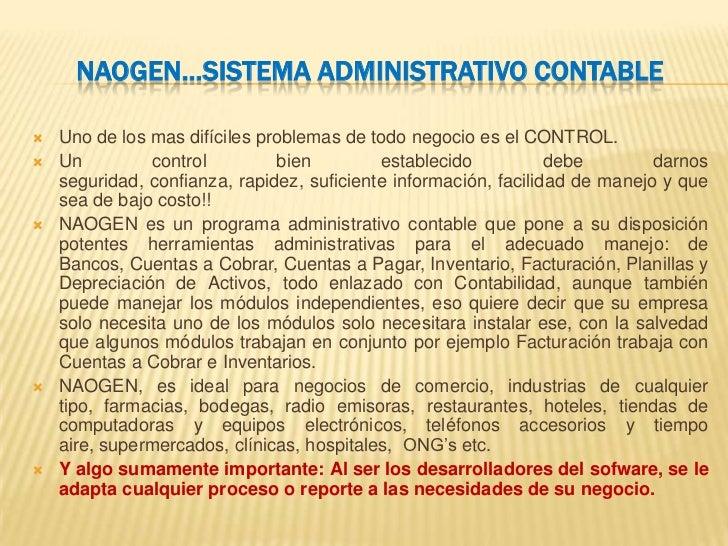 NAOGEN…SISTEMA ADMINISTRATIVO CONTABLE   Uno de los mas difíciles problemas de todo negocio es el CONTROL.   Un         ...