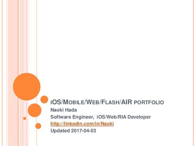 IOS/MOBILE/WEB/FLASH/AIR PORTFOLIO Naoki Hada Software Engineer, iOS/Web/RIA Developer http://linkedin.com/in/Naoki Update...