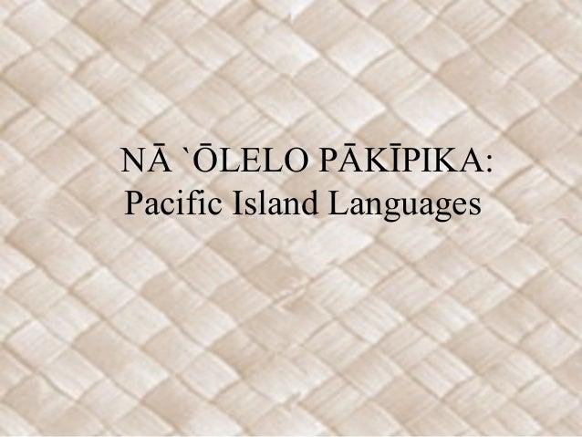 NĀ `ŌLELO PĀKĪPIKA:Pacific Island Languages
