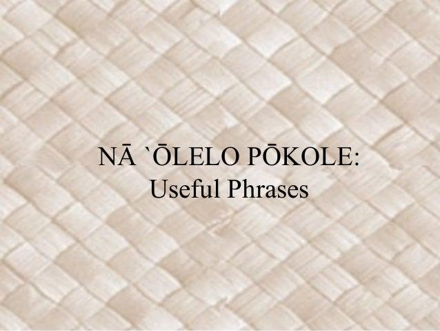 NĀ `ŌLELO PŌKOLE:    Useful Phrases
