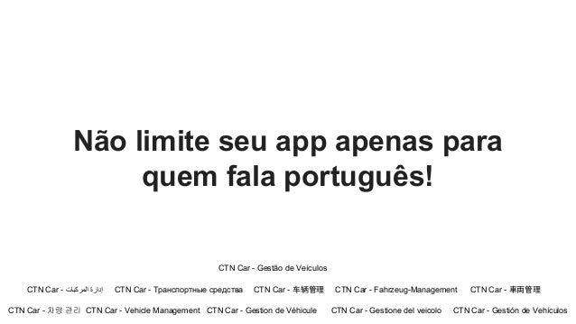 Não limite seu app apenas para quem fala português!  CTN Car - Gestão de Veículos CTN Car - إدارة اﻟﻣرﻛﺑﺎت  CTN Car - Тр...
