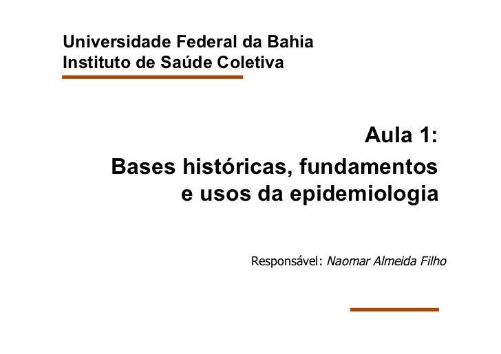 Universidade Federal da BahiaInstituto de Saúde Coletiva                            Aula 1:     Bases históricas, fundamen...