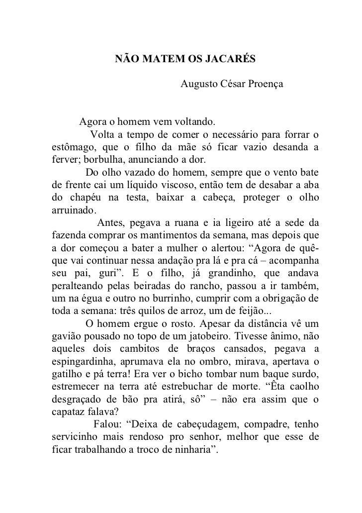 NÃO MATEM OS JACARÉS                            Augusto César Proença       Agora o homem vem voltando.          Volta a t...