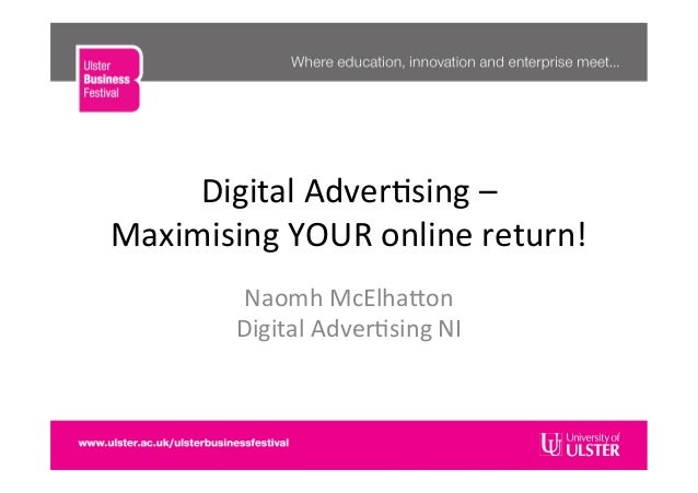 Digital	  Adver�sing	  –	  	  Maximising	  YOUR	  online	  return!	  Naomh	  McElha�on	  Digital	  Adver�sing	  NI