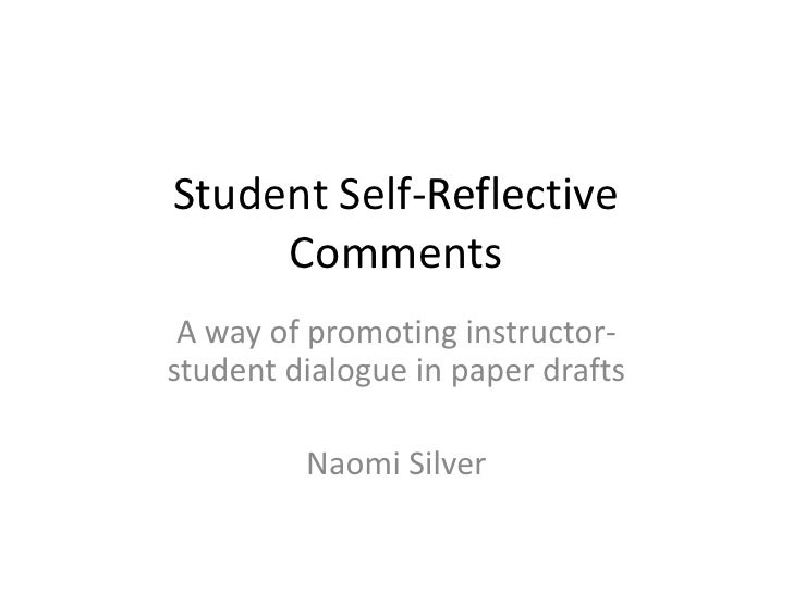 Student Self-Reflective     Comments A way of promoting instructor-student dialogue in paper drafts         Naomi Silver