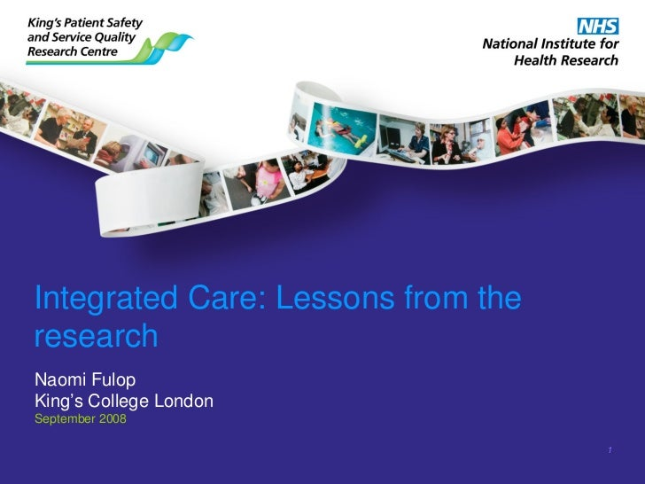 Integrated Care: Lessons from theresearchNaomi FulopKing's College LondonSeptember 2008                                    1