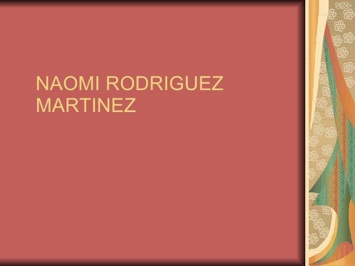 NAOMI RODRIGUEZ MARTINEZ