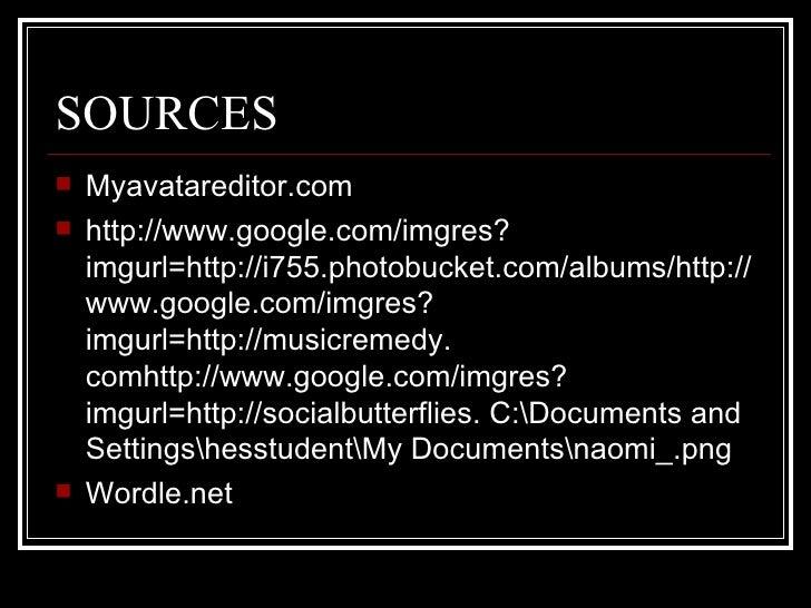 SOURCES <ul><li>Myavatareditor.com </li></ul><ul><li>http://www.google.com/imgres?imgurl=http://i755.photobucket.com/album...