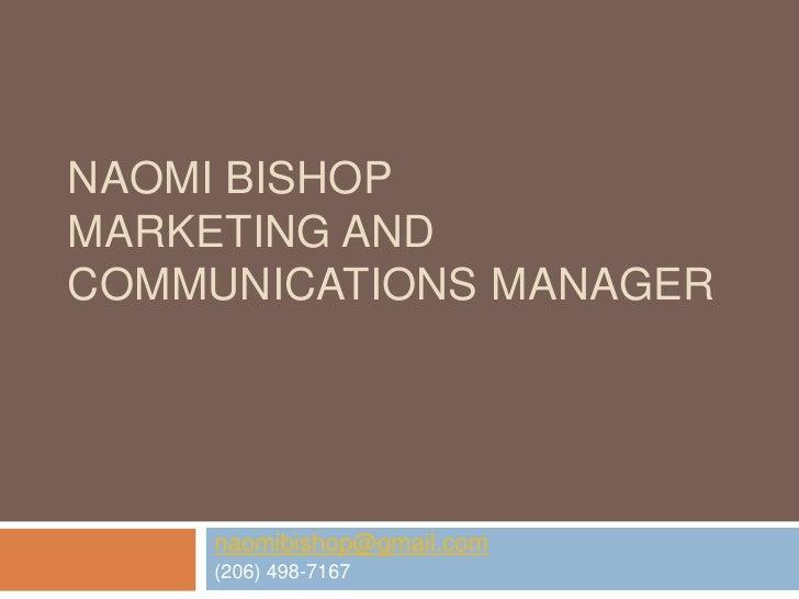 NAOMI BISHOPMARKETING ANDCOMMUNICATIONS MANAGER    naomibishop@gmail.com    (206) 498-7167