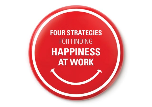 FOUR STRATEGIES FOR FINDING HAPPINESS AT WORK