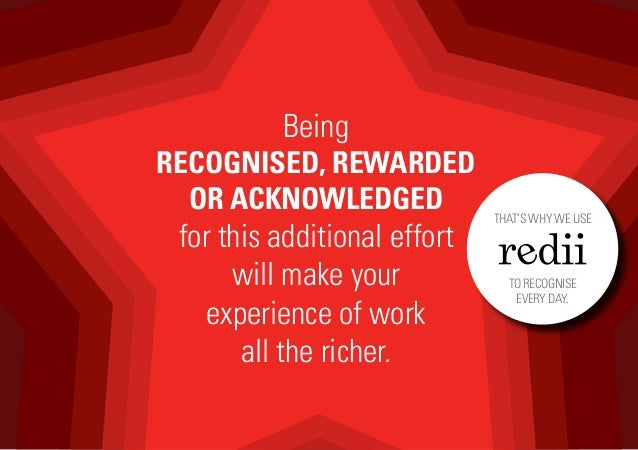 Being RECOGNISED, REWARDED OR ACKNOWLEDGED for this additional effort will make your experience of work all the richer. TH...