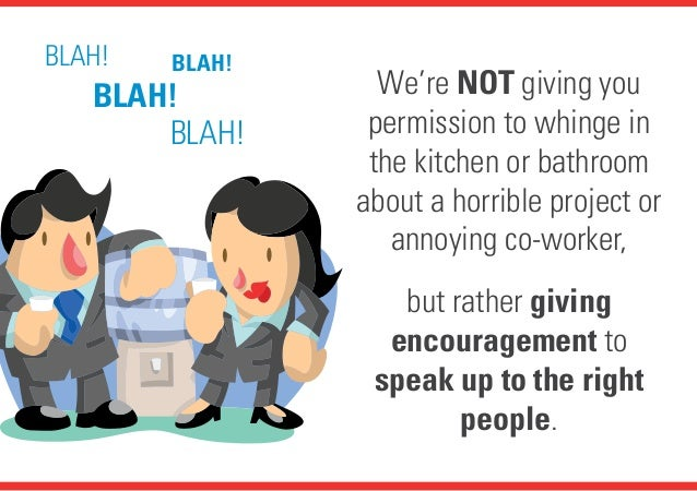We're NOT giving you permission to whinge in the kitchen or bathroom about a horrible project or annoying co-worker, but r...