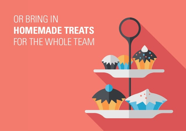 OR BRING IN HOMEMADE TREATS FOR THE WHOLE TEAM