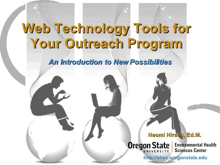 Web Technology Tools for Your Outreach Program <ul><li>An Introduction to New Possibilities </li></ul><ul><li>Naomi Hirsch...