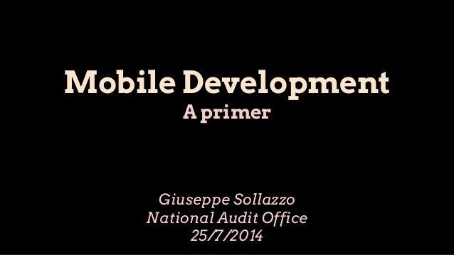 Mobile Development A primer Giuseppe Sollazzo National Audit Office 25/7/2014