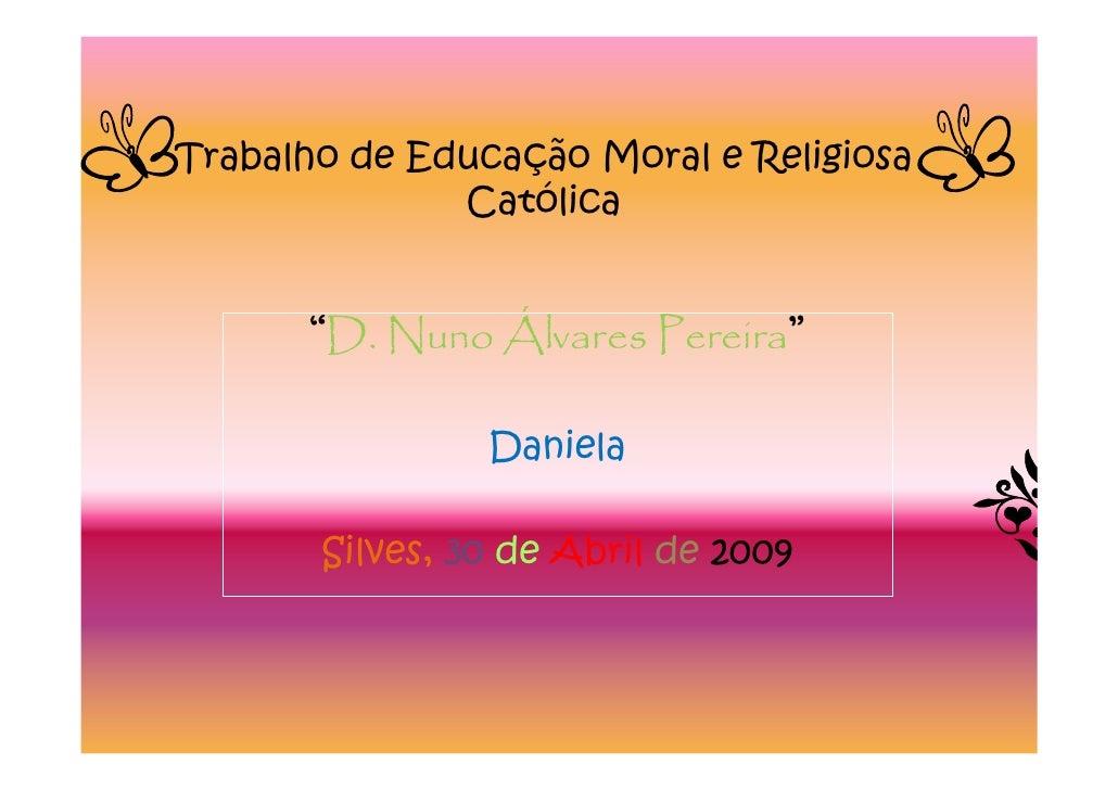 """Trabalho de Educação Moral e Religiosa               Católica         """"D. Nuno Álvares Pereira""""                  Daniela  ..."""