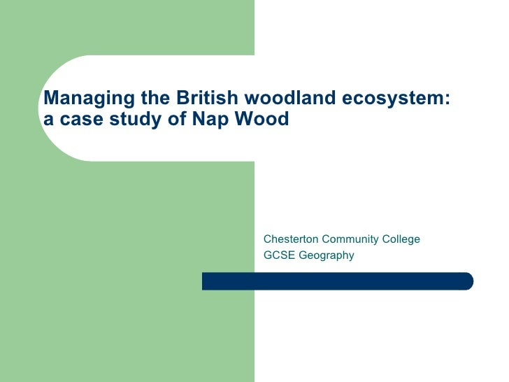 Managing the British woodland ecosystem: a case study of Nap Wood Chesterton Community College GCSE Geography