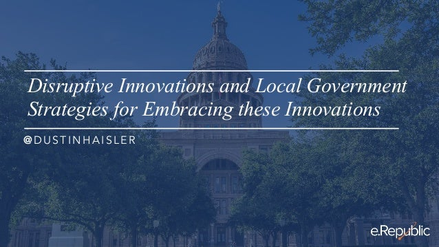 Disruptive Innovations and Local Government Strategies for Embracing these Innovations @ D U S T I N H A I S L E R