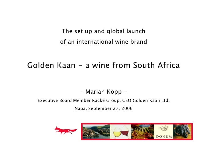 The set up and global launch            of an international wine brand    Golden Kaan - a wine from South Africa          ...