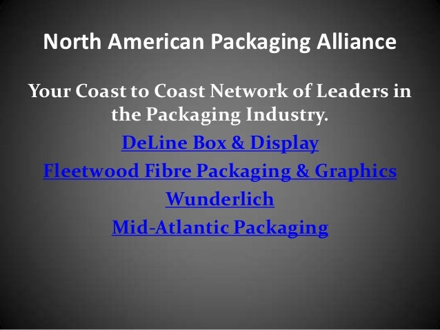 North American Packaging AllianceYour Coast to Coast Network of Leaders in        the Packaging Industry.         DeLine B...