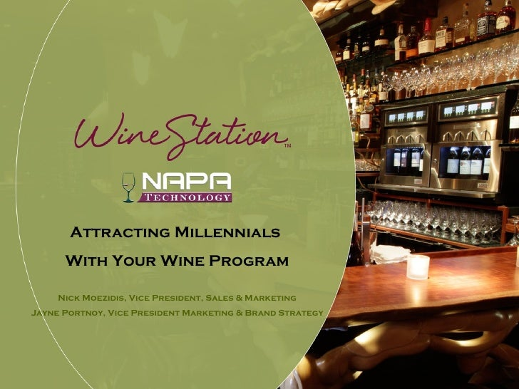 Attracting Millennials      With Your Wine Program     Nick Moezidis, Vice President, Sales & MarketingJayne Portnoy, Vice...