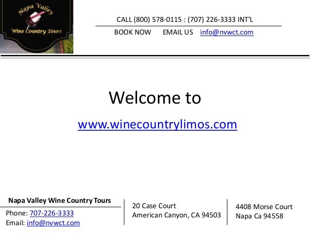 Welcome to www.winecountrylimos.com CALL (800) 578-0115 : (707) 226-3333 INT'L BOOK NOW EMAIL US info@nvwct.com Napa Valle...