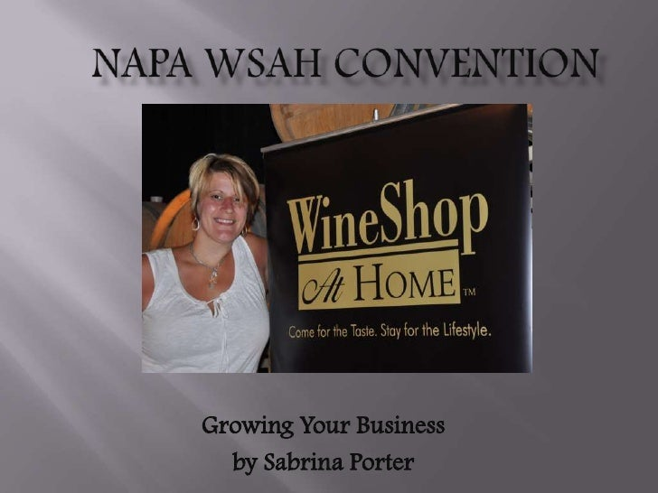 Napa WSAH Convention<br />Growing Your Business<br />by Sabrina Porter<br />