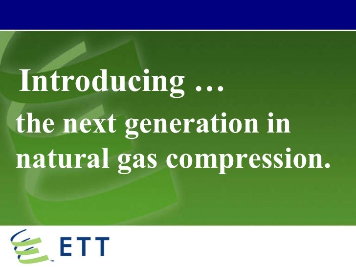 Introducing … the next generation in natural gas compression.
