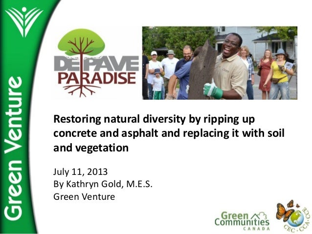 Restoring natural diversity by ripping up  concrete and asphalt and replacing it with soil  and vegetation ...