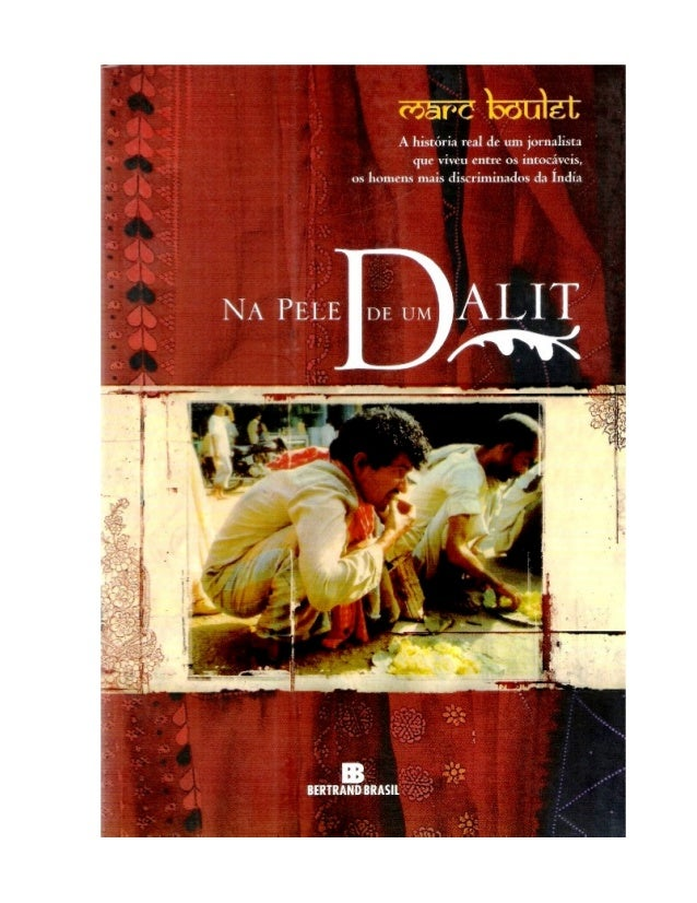 Na Pele de um Dalit A História Real de um Jornalista que Viveu entre os Intocáveis, os Homens mais Discriminados da Índia ...