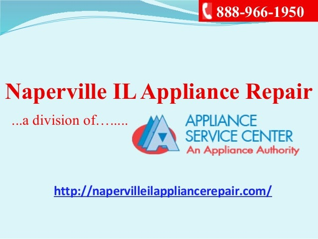 Naperville ILAppliance Repair...a division of….....888-966-1950http://napervilleilappliancerepair.com/