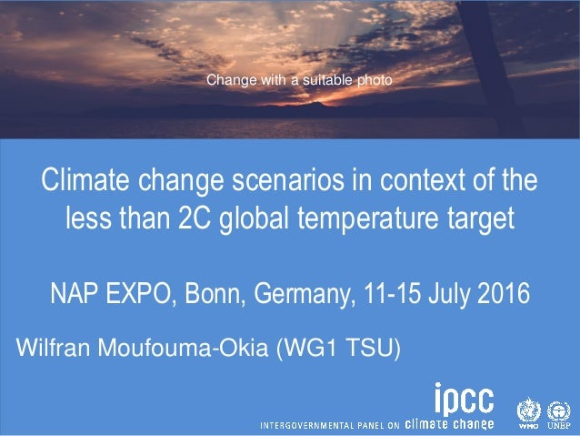 Climate change scenarios in context of the less than 2C global temperature target NAP EXPO, Bonn, Germany, 11-15 July 2016...