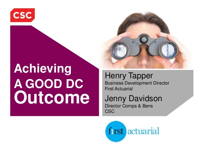 Henry TapperBusiness Development DirectorFirst Actuarial<br />Jenny DavidsonDirector Comps & BensCSC<br />Achieving<br />A...