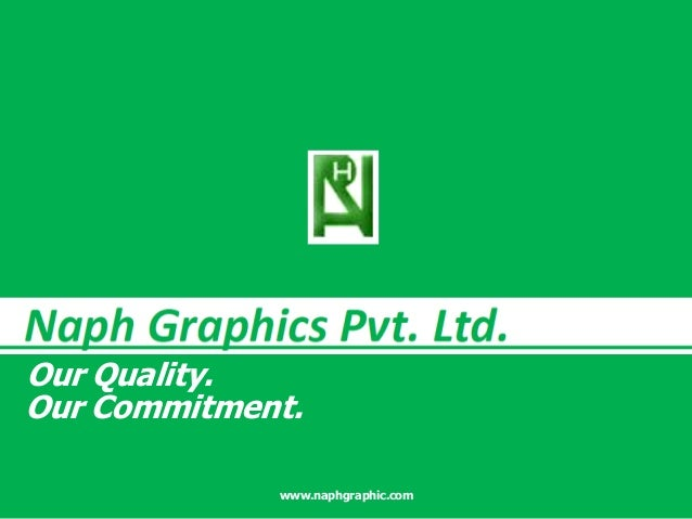 Our Commitment. Our Quality. www.naphgraphic.com