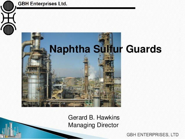 Gerard B. Hawkins Managing Director Naphtha Sulfur Guards