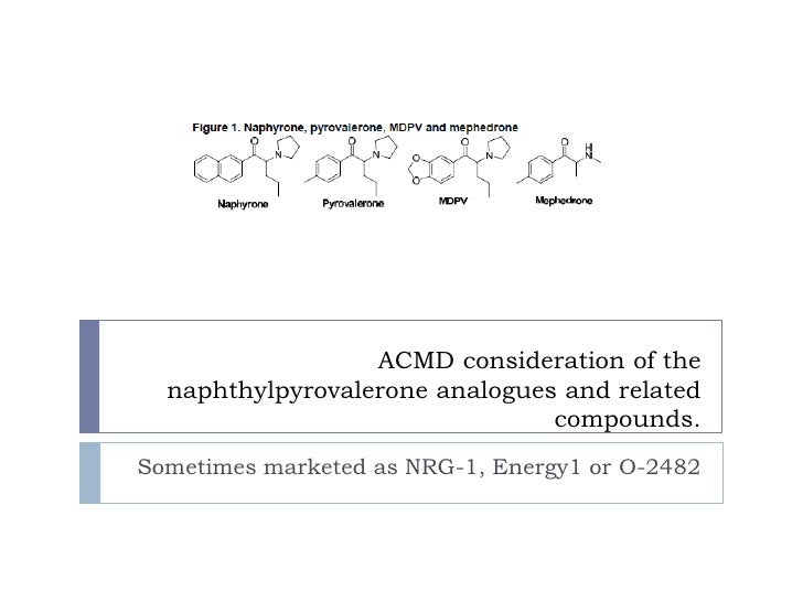 ACMD consideration of the naphthylpyrovalerone analogues and related compounds. <br />Sometimes marketed asNRG-1, Energy1 ...