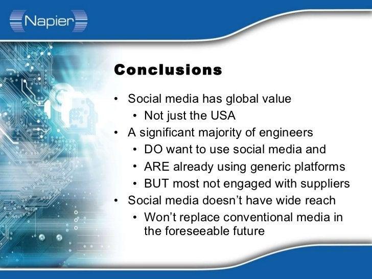 Conclusions <ul><li>Social media has global value </li></ul><ul><ul><li>Not just the USA </li></ul></ul><ul><li>A signific...