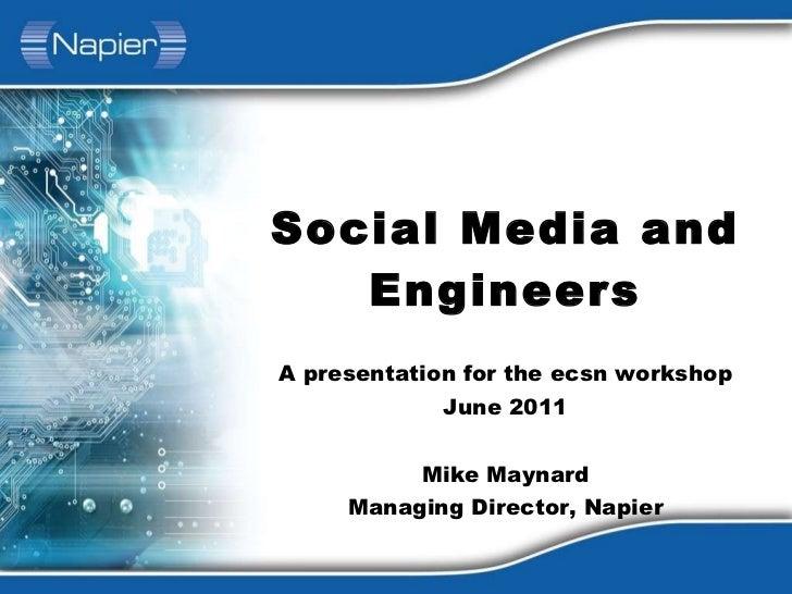 Social Media and Engineers A presentation for the ecsn workshop June 2011 Mike Maynard Managing Director, Napier