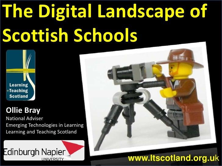The Digital Landscape of Scottish Schools<br />Ollie Bray<br />National Adviser<br />Emerging Technologies in Learning<br ...