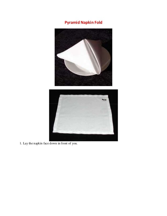 Pyramid Napkin Fold 1. Lay the napkin face down in front of you.