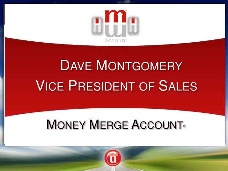 Dave Montgomery<br />Vice President of Sales <br />Money Merge Account®<br />