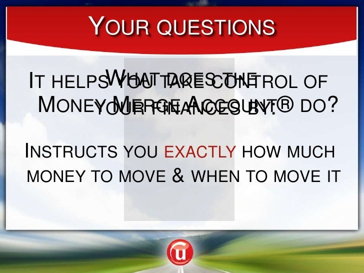 Your questions<br />What does the                   Money Merge Account® do?<br />It helps you take control of your financ...